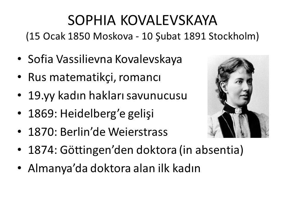 SOPHIA KOVALEVSKAYA (15 Ocak 1850 Moskova - 10 Şubat 1891 Stockholm)