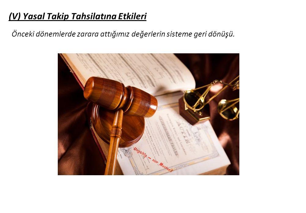(V) Yasal Takip Tahsilatına Etkileri