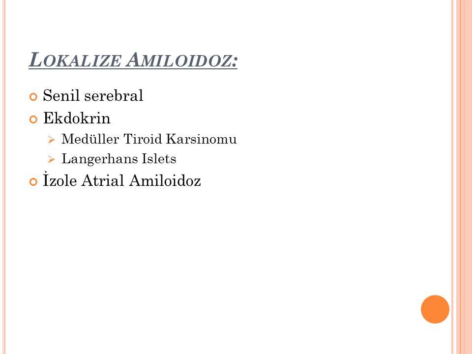 Lokalize Amiloidoz: Senil serebral Ekdokrin İzole Atrial Amiloidoz