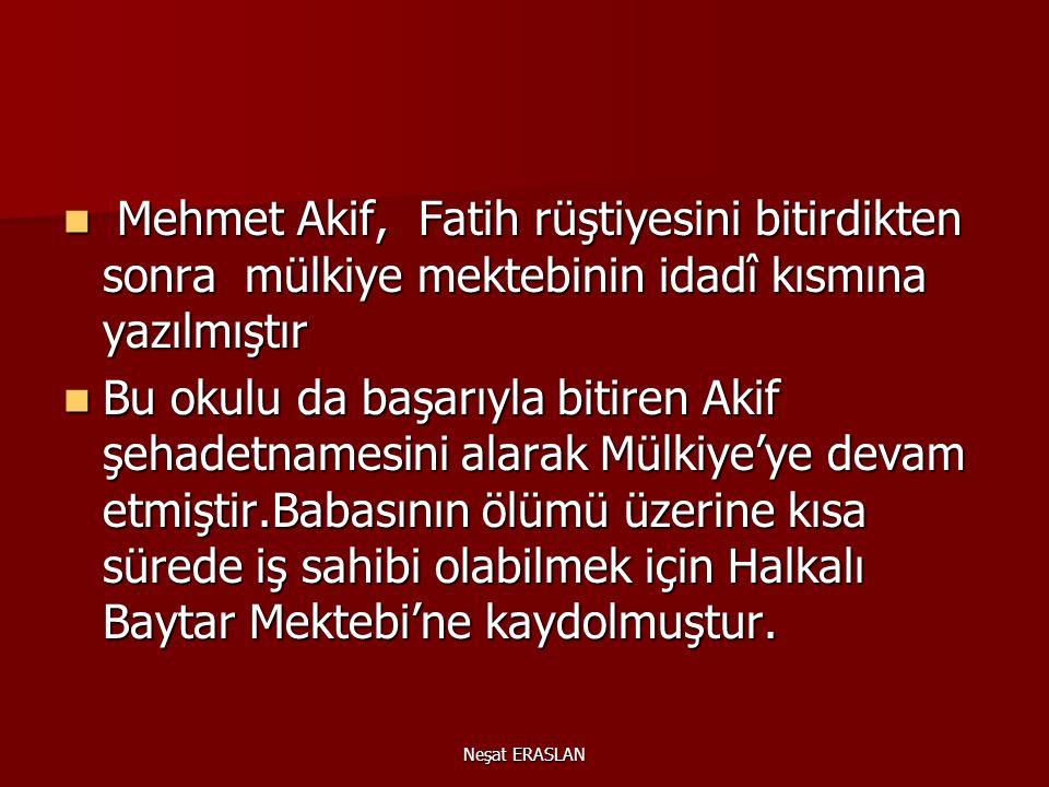 Mehmet Akif, Fatih rüştiyesini bitirdikten sonra mülkiye mektebinin idadî kısmına yazılmıştır