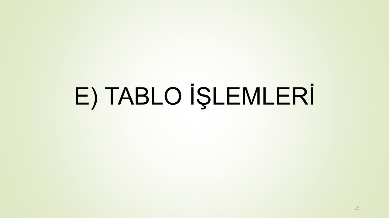 E) TABLO İŞLEMLERİ