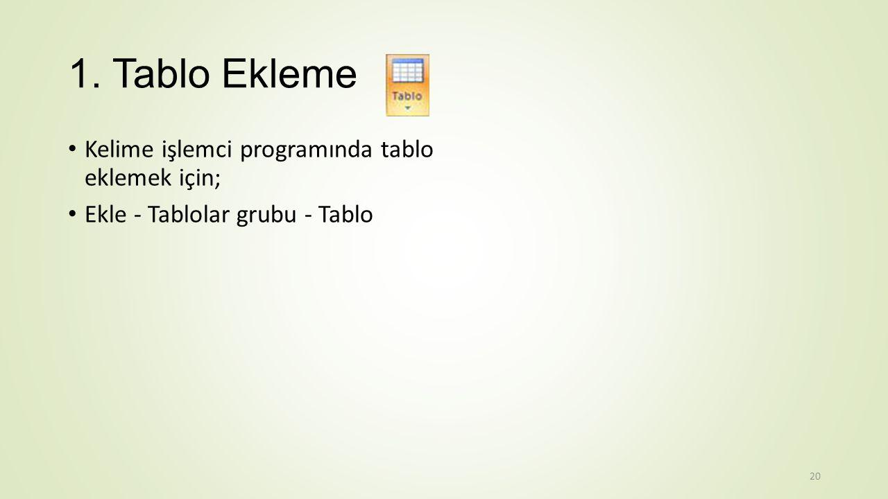 1. Tablo Ekleme Kelime işlemci programında tablo eklemek için;