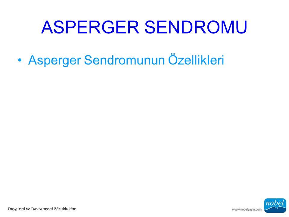 ASPERGER SENDROMU Asperger Sendromunun Özellikleri