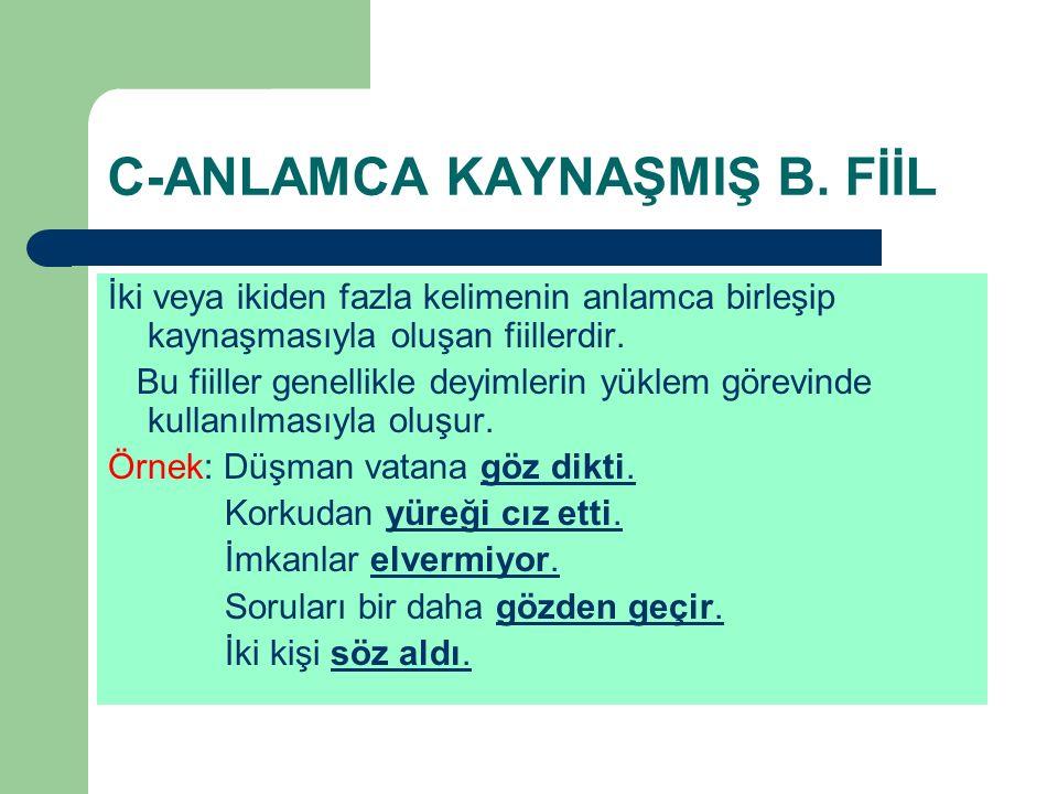 C-ANLAMCA KAYNAŞMIŞ B. FİİL