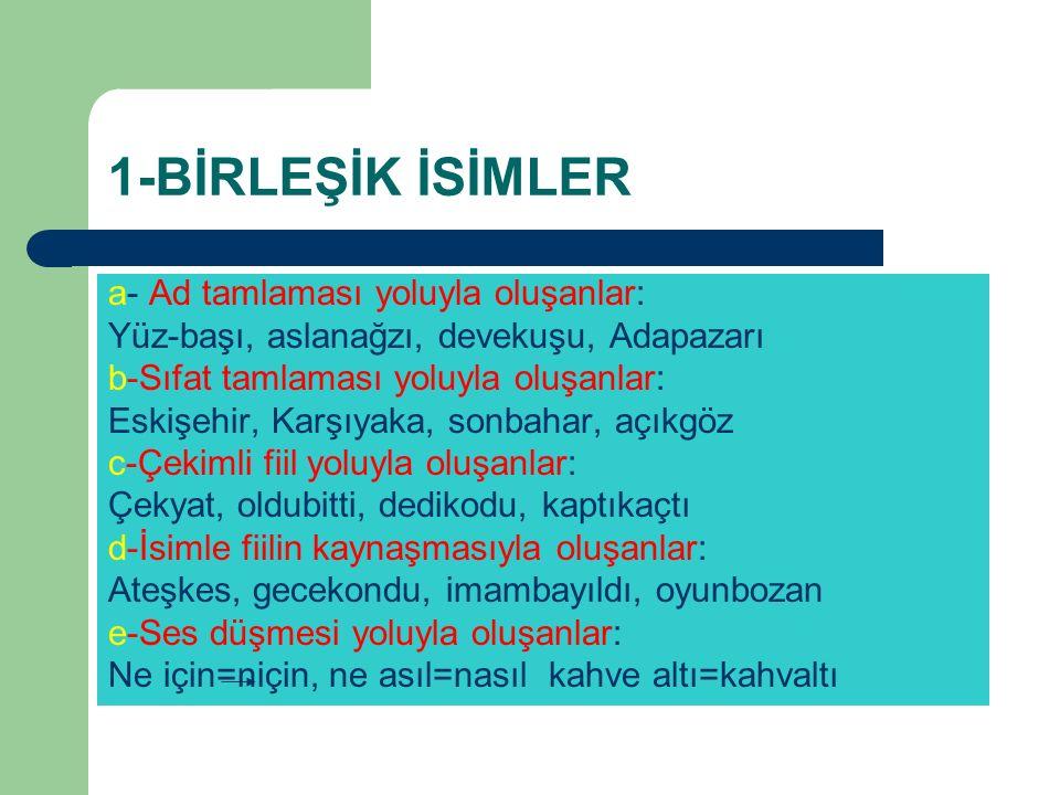 1-BİRLEŞİK İSİMLER a- Ad tamlaması yoluyla oluşanlar: