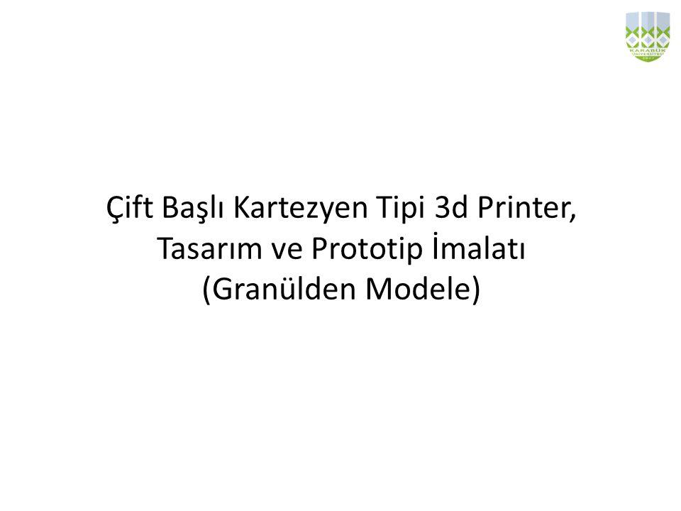 Çift Başlı Kartezyen Tipi 3d Printer, Tasarım ve Prototip İmalatı (Granülden Modele)
