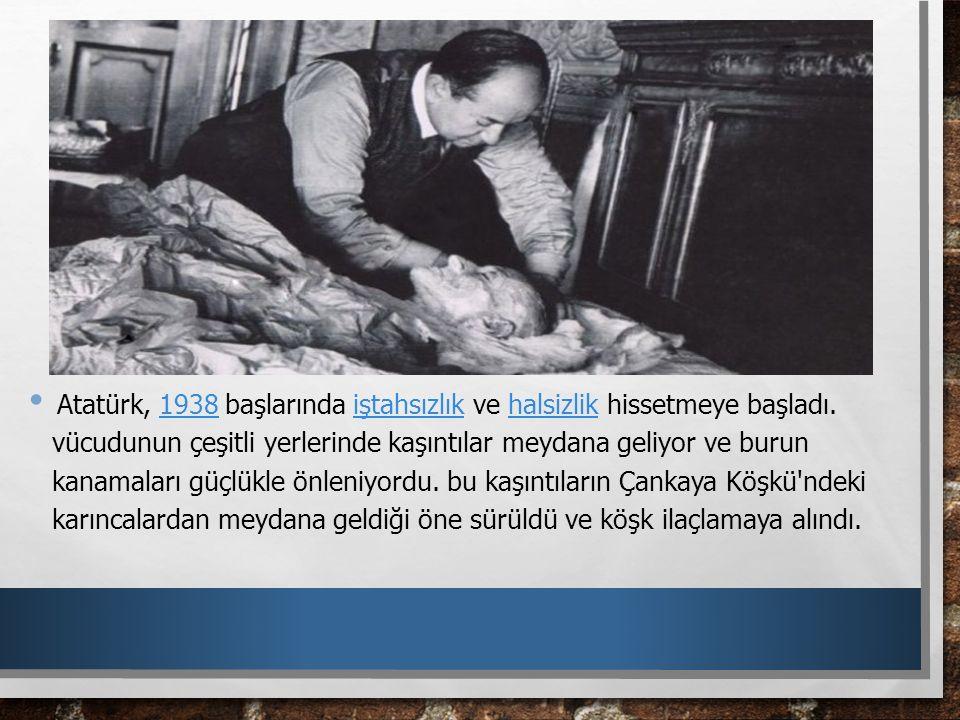 Atatürk, 1938 başlarında iştahsızlık ve halsizlik hissetmeye başladı