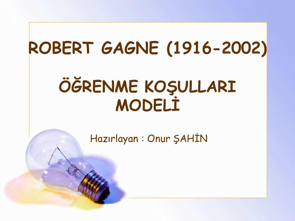 ROBERT GAGNE (1916-2002) ÖĞRENME KOŞULLARI MODELİ
