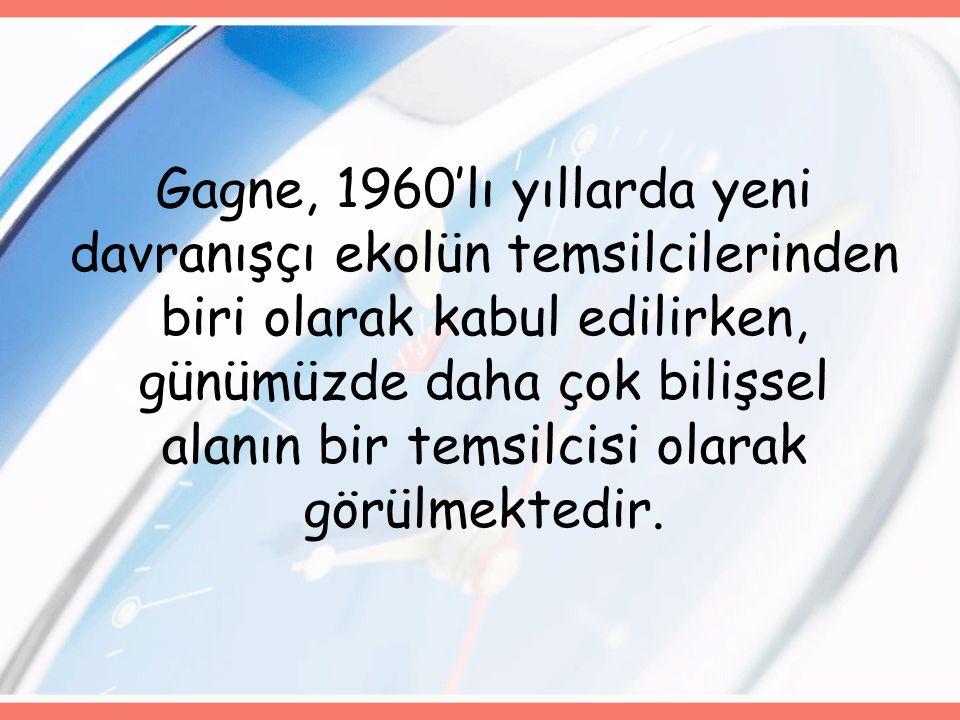 Gagne, 1960'lı yıllarda yeni davranışçı ekolün temsilcilerinden biri olarak kabul edilirken, günümüzde daha çok bilişsel alanın bir temsilcisi olarak görülmektedir.