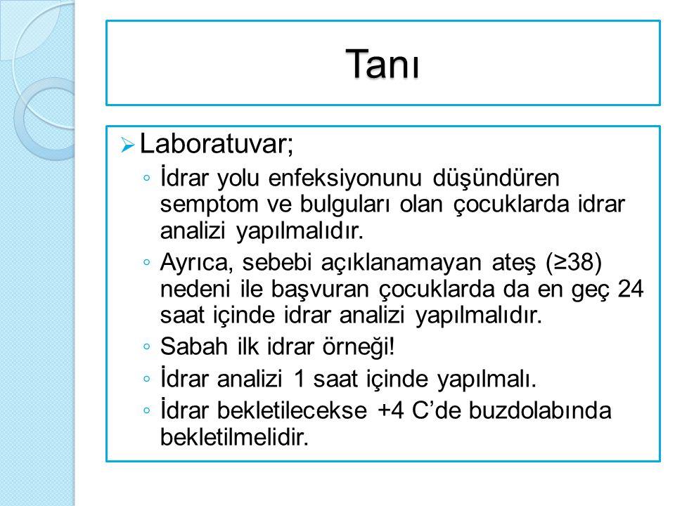 Tanı Laboratuvar; İdrar yolu enfeksiyonunu düşündüren semptom ve bulguları olan çocuklarda idrar analizi yapılmalıdır.