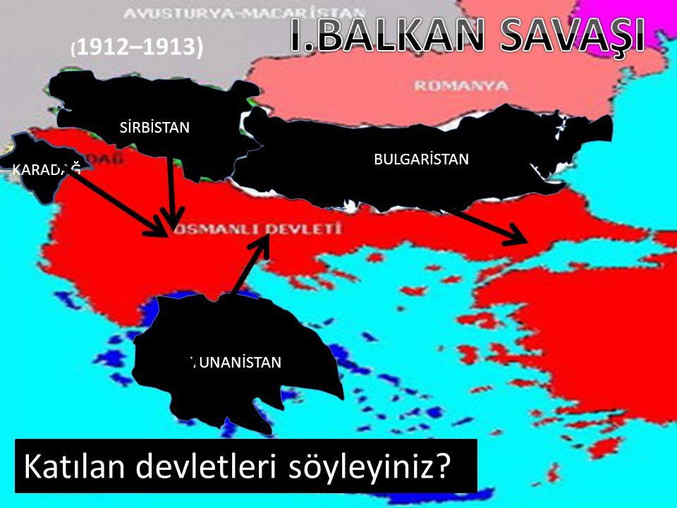 I.BALKAN SAVAŞI Katılan devletleri söyleyiniz (1912–1913) SİRBİSTAN