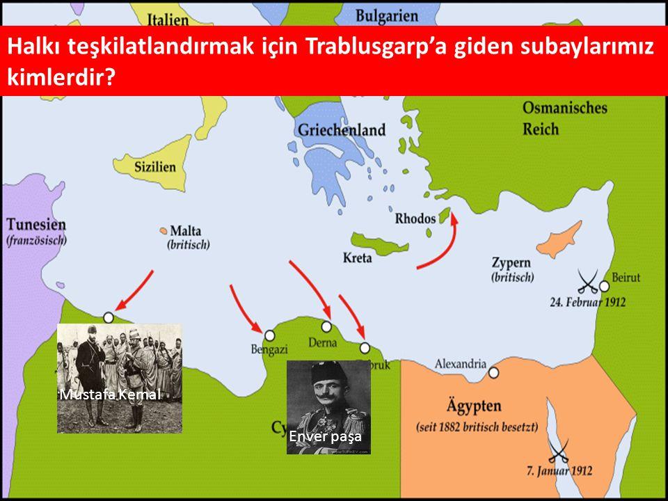 Halkı teşkilatlandırmak için Trablusgarp'a giden subaylarımız kimlerdir