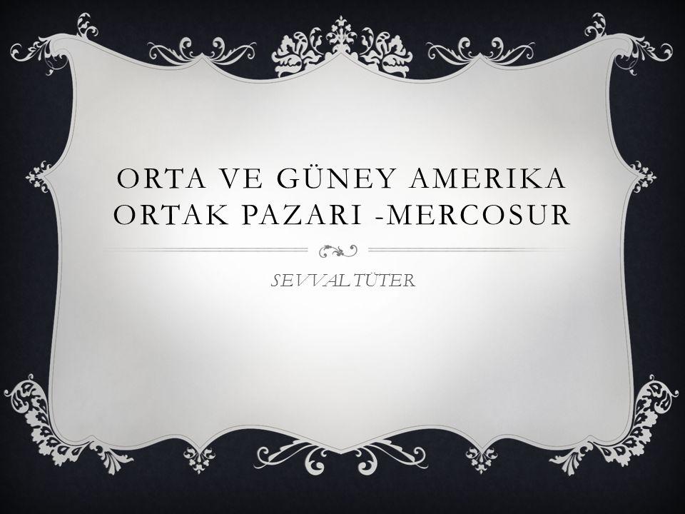 Orta ve güney amerika ortak pazarI -MERCOSUR