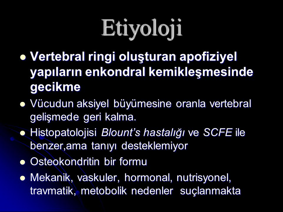 Etiyoloji Vertebral ringi oluşturan apofiziyel yapıların enkondral kemikleşmesinde gecikme.