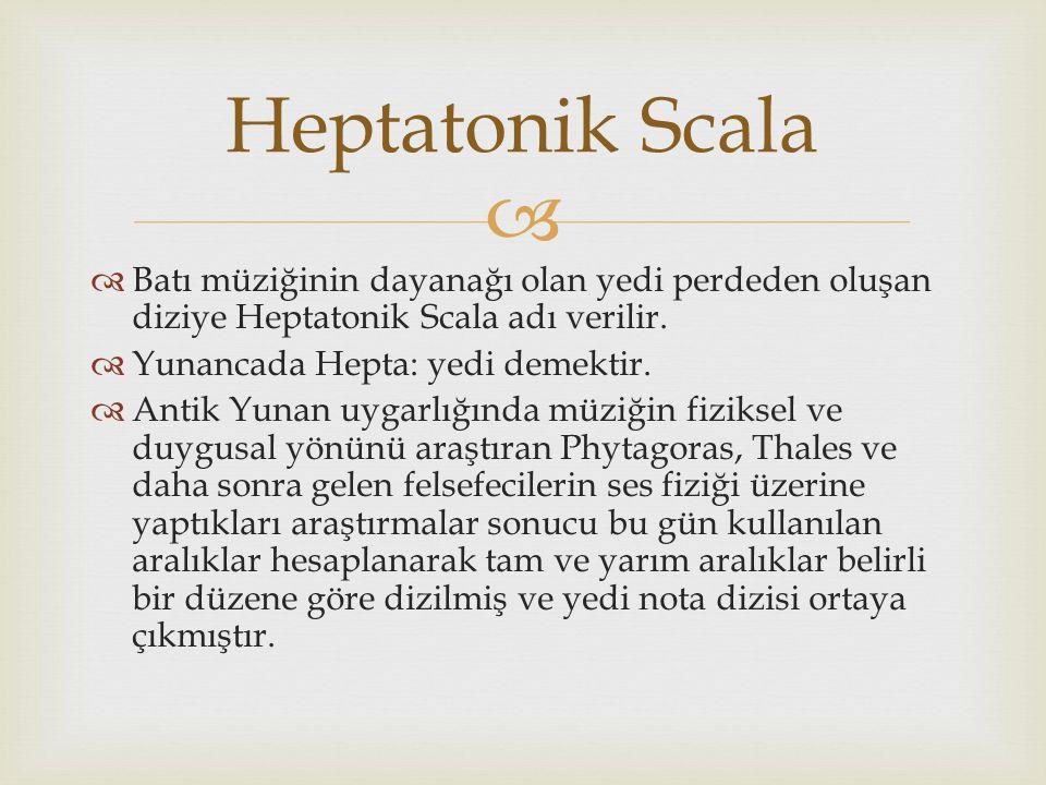 Heptatonik Scala Batı müziğinin dayanağı olan yedi perdeden oluşan diziye Heptatonik Scala adı verilir.