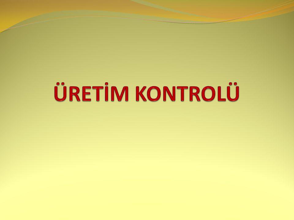 ÜRETİM KONTROLÜ