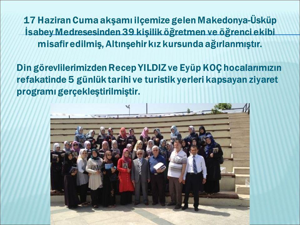 17 Haziran Cuma akşamı ilçemize gelen Makedonya-Üsküp İsabey Medresesinden 39 kişilik öğretmen ve öğrenci ekibi misafir edilmiş, Altınşehir kız kursunda ağırlanmıştır.