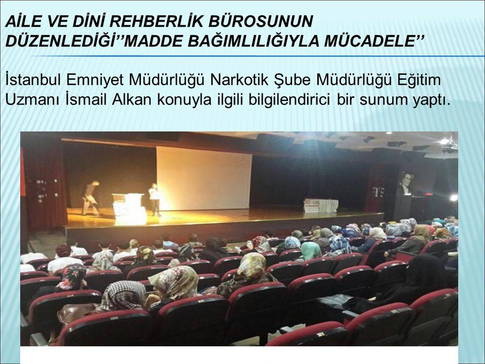 AİLE VE DİNİ REHBERLİK BÜROSUNUN DÜZENLEDİĞİ''MADDE BAĞIMLILIĞIYLA MÜCADELE''