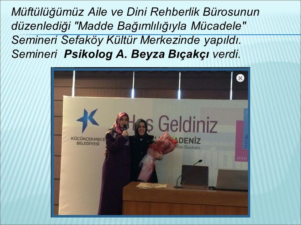 Müftülüğümüz Aile ve Dini Rehberlik Bürosunun düzenlediği Madde Bağımlılığıyla Mücadele Semineri Sefaköy Kültür Merkezinde yapıldı.