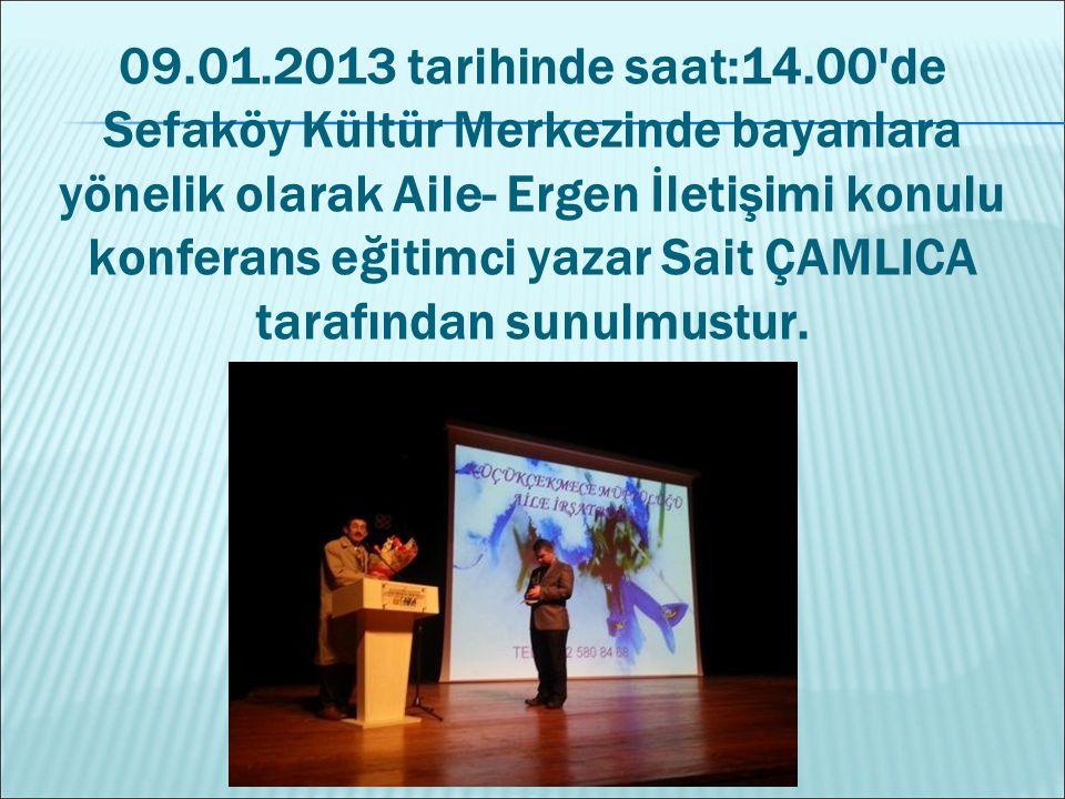09.01.2013 tarihinde saat:14.00 de Sefaköy Kültür Merkezinde bayanlara yönelik olarak Aile- Ergen İletişimi konulu konferans eğitimci yazar Sait ÇAMLICA tarafından sunulmustur.
