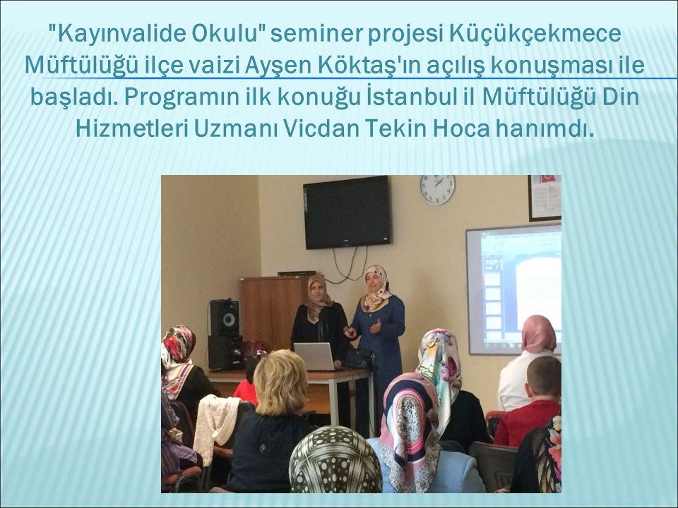 Kayınvalide Okulu seminer projesi Küçükçekmece Müftülüğü ilçe vaizi Ayşen Köktaş ın açılış konuşması ile başladı.