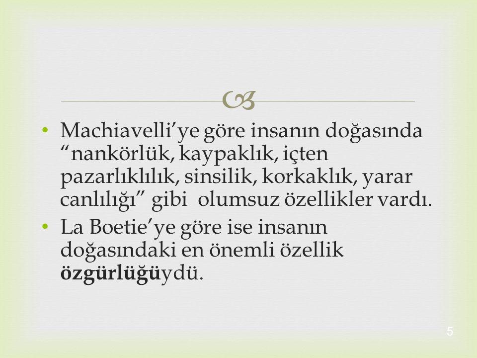 Machiavelli'ye göre insanın doğasında nankörlük, kaypaklık, içten pazarlıklılık, sinsilik, korkaklık, yarar canlılığı gibi olumsuz özellikler vardı.
