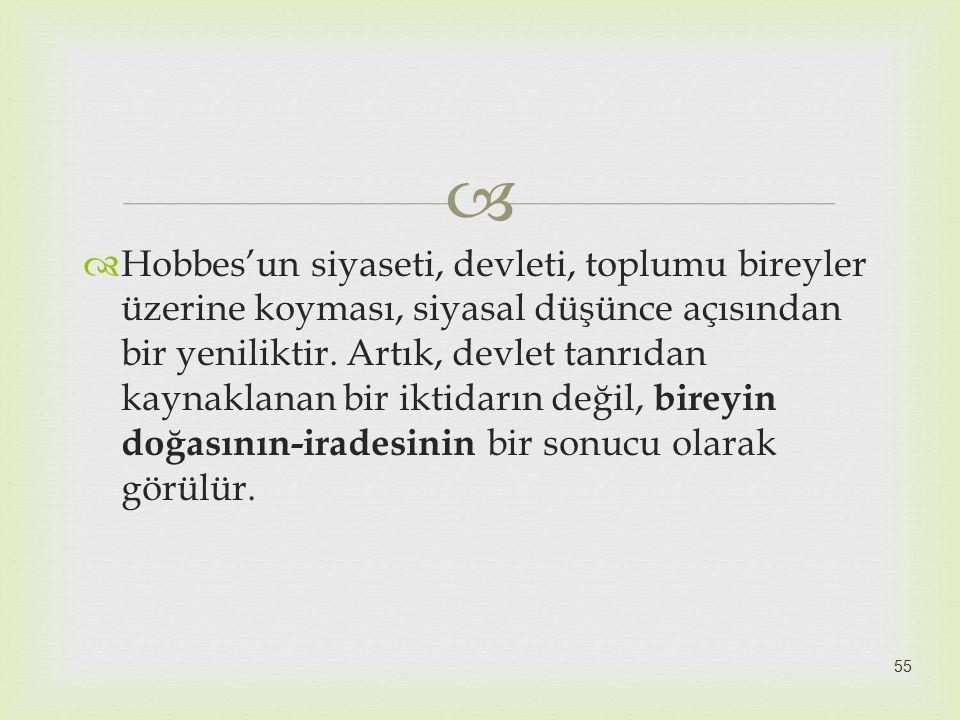 Hobbes'un siyaseti, devleti, toplumu bireyler üzerine koyması, siyasal düşünce açısından bir yeniliktir.