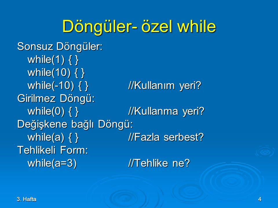 Döngüler- özel while Sonsuz Döngüler: while(1) { } while(10) { }