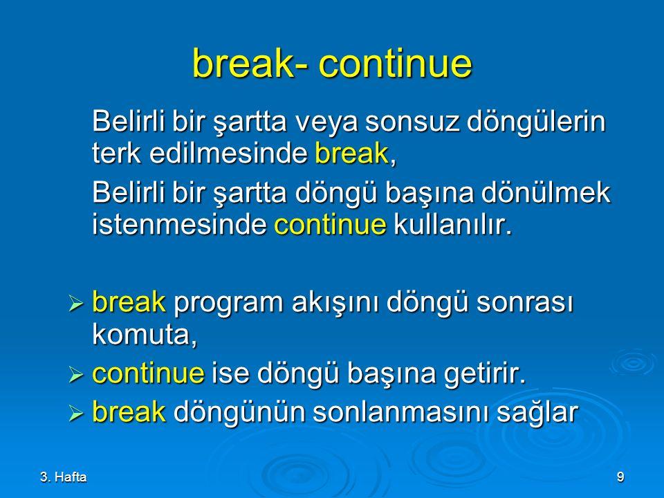 break- continue Belirli bir şartta veya sonsuz döngülerin terk edilmesinde break,