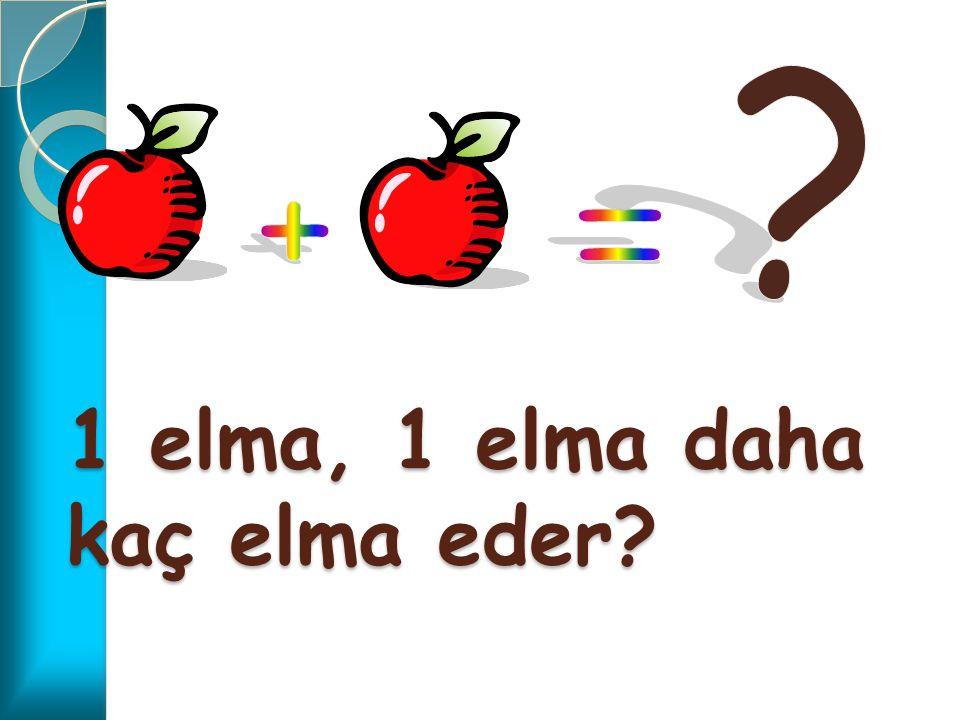 1 elma, 1 elma daha kaç elma eder