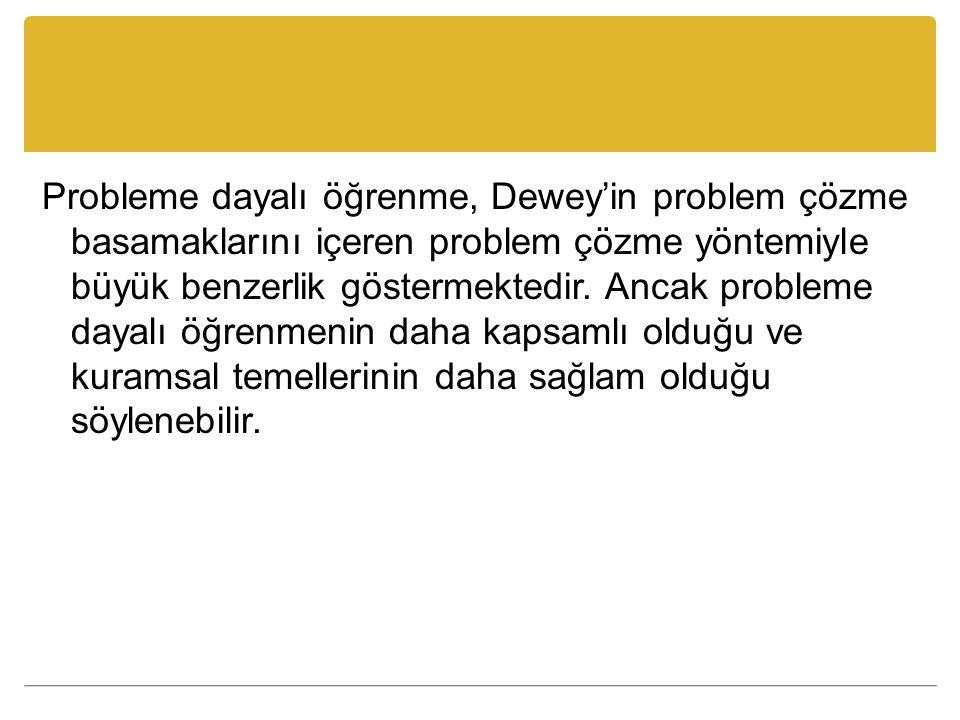 Probleme dayalı öğrenme, Dewey'in problem çözme basamaklarını içeren problem çözme yöntemiyle büyük benzerlik göstermektedir.