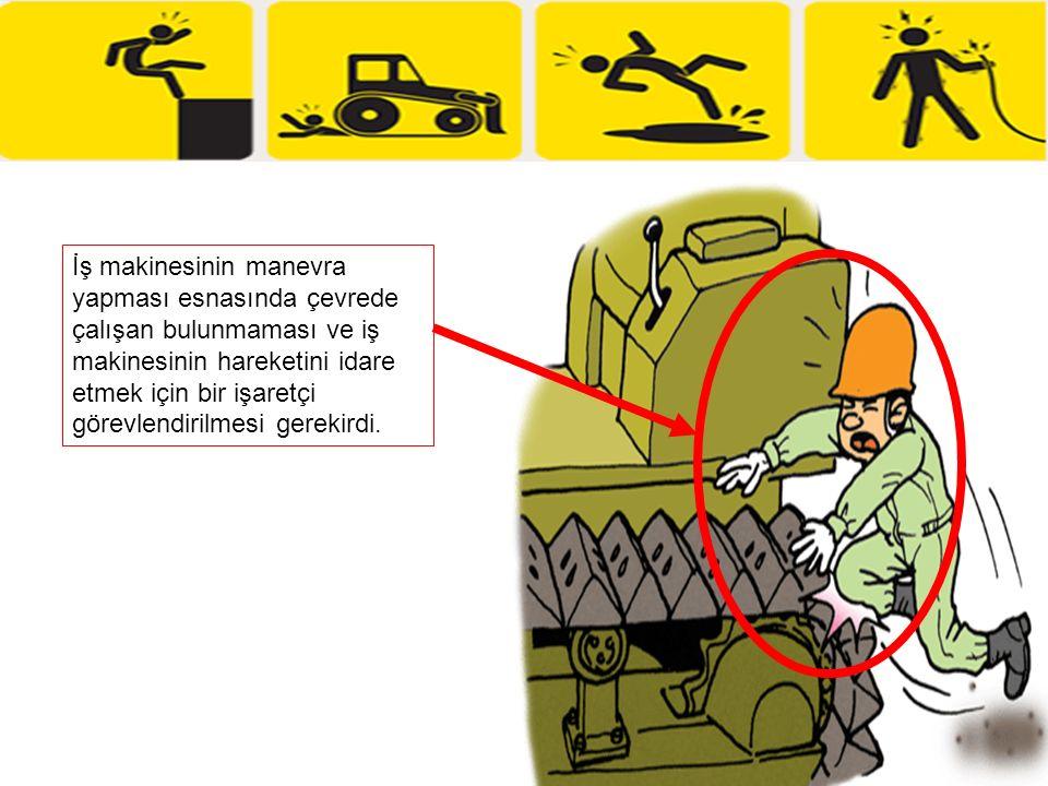 İş makinesinin manevra yapması esnasında çevrede çalışan bulunmaması ve iş makinesinin hareketini idare etmek için bir işaretçi görevlendirilmesi gerekirdi.