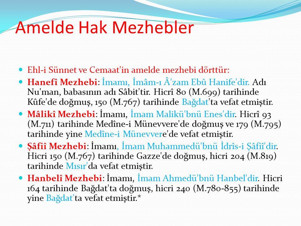 Amelde Hak Mezhebler Ehl-i Sünnet ve Cemaat in amelde mezhebi dörttür: