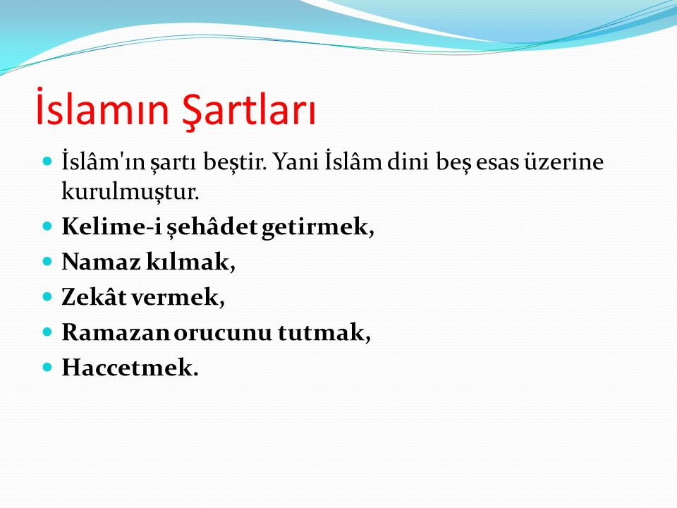 İslamın Şartları İslâm ın şartı beştir. Yani İslâm dini beş esas üzerine kurulmuştur. Kelime-i şehâdet getirmek,
