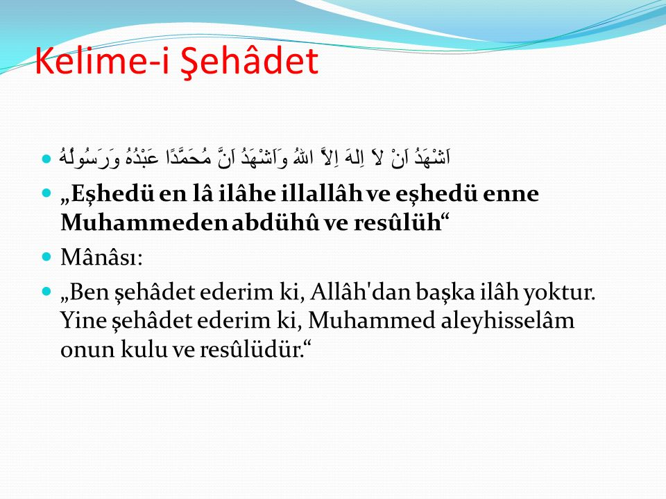 Kelime-i Şehâdet اَشْهَدُ اَنْ لاَ اِلهَ اِلاَّ اللهُ وَاَشْهَدُ اَنَّ مُحَمَّدًا عَبْدُهُ وَرَسُولُهُ