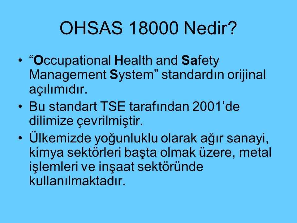 OHSAS 18000 Nedir Occupational Health and Safety Management System standardın orijinal açılımıdır.