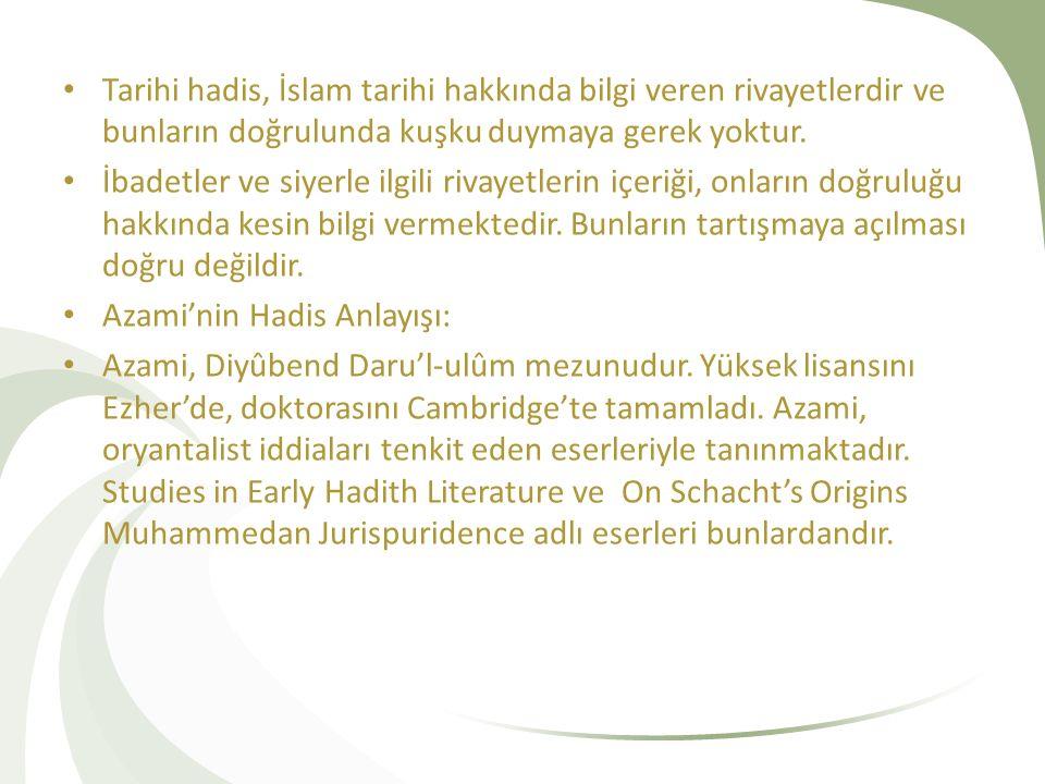 Tarihi hadis, İslam tarihi hakkında bilgi veren rivayetlerdir ve bunların doğrulunda kuşku duymaya gerek yoktur.