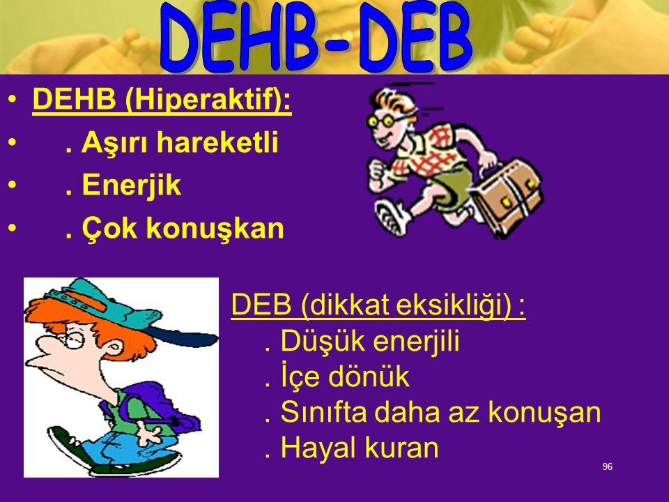 DEB (dikkat eksikliği) : . Düşük enerjili . İçe dönük
