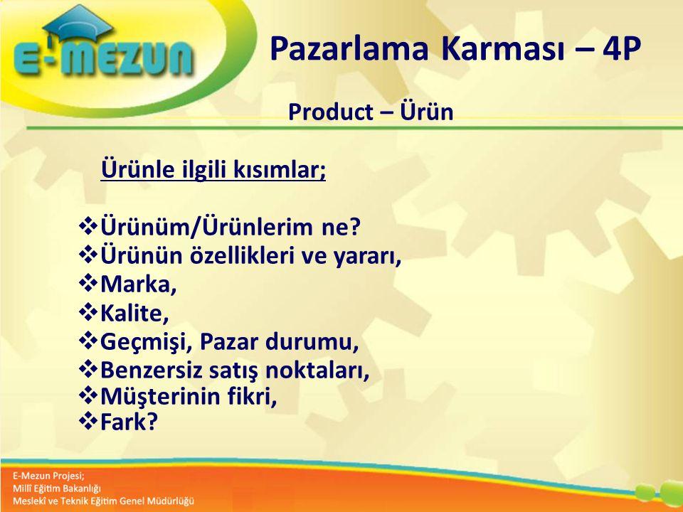 Pazarlama Karması – 4P Product – Ürün. Ürünle ilgili kısımlar; Ürünüm/Ürünlerim ne Ürünün özellikleri ve yararı,