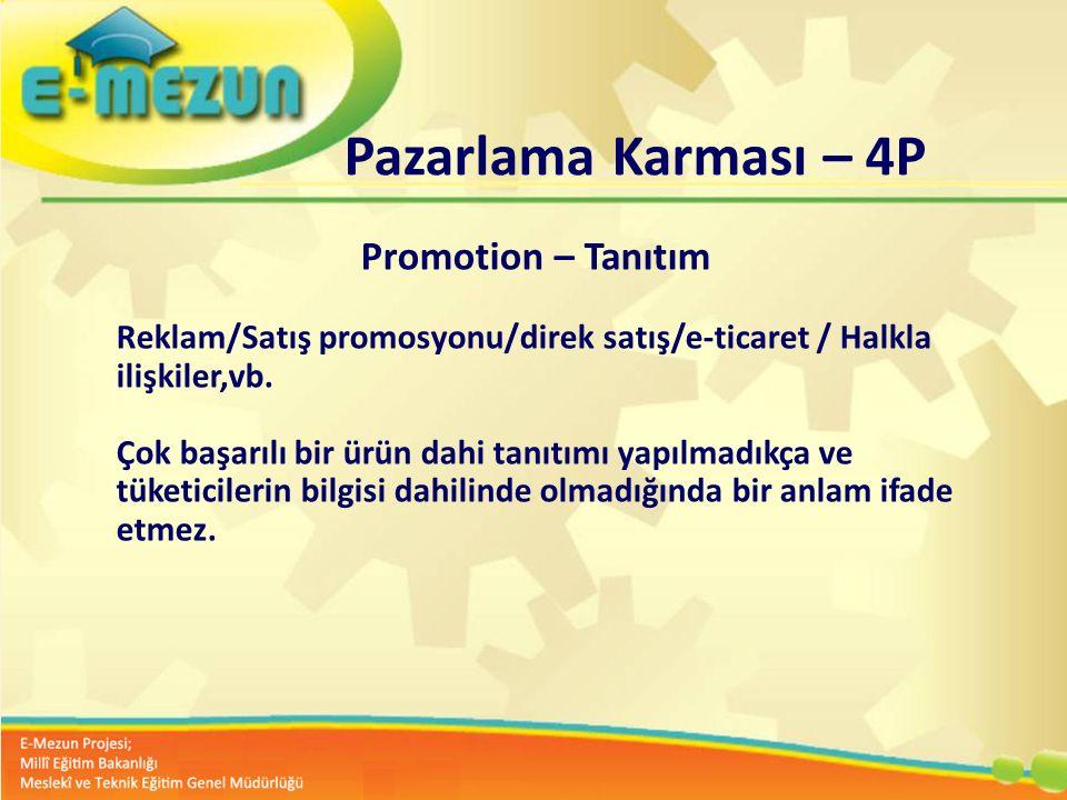 Pazarlama Karması – 4P Promotion – Tanıtım. Reklam/Satış promosyonu/direk satış/e-ticaret / Halkla ilişkiler,vb.