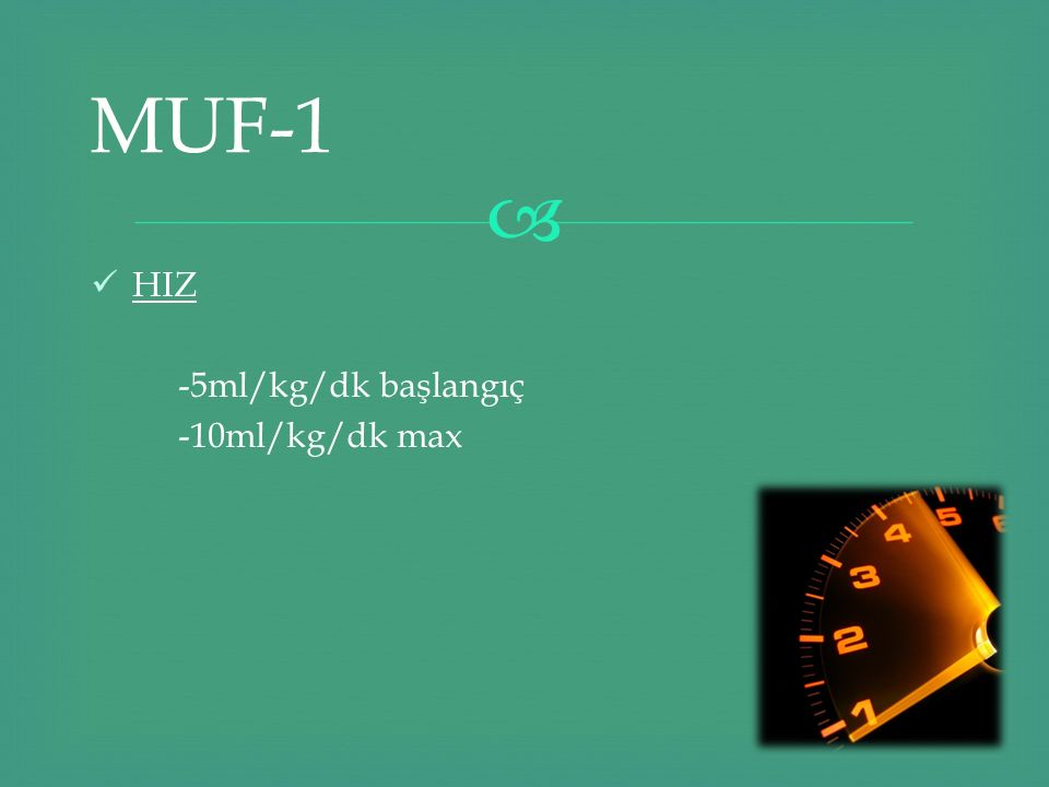 MUF-1 HIZ -5ml/kg/dk başlangıç -10ml/kg/dk max