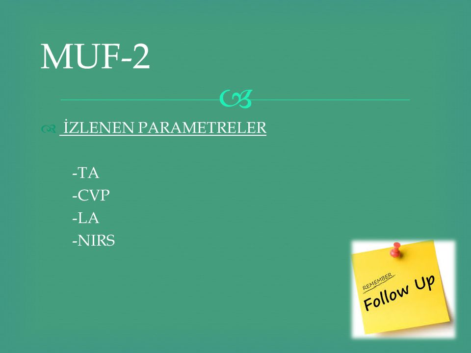 MUF-2 İZLENEN PARAMETRELER -TA -CVP -LA -NIRS