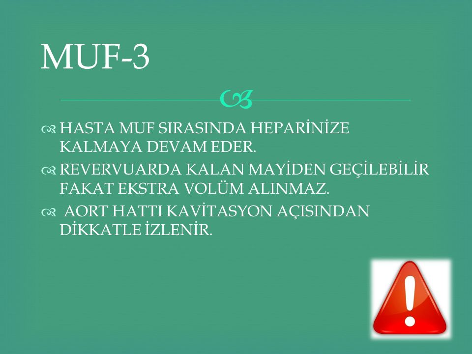 MUF-3 HASTA MUF SIRASINDA HEPARİNİZE KALMAYA DEVAM EDER.