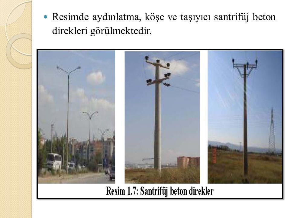 Resimde aydınlatma, köşe ve taşıyıcı santrifüj beton direkleri görülmektedir.