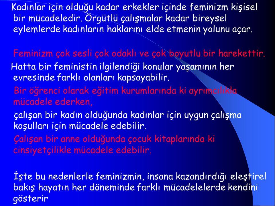 Kadınlar için olduğu kadar erkekler içinde feminizm kişisel bir mücadeledir. Örgütlü çalışmalar kadar bireysel eylemlerde kadınların haklarını elde etmenin yolunu açar.