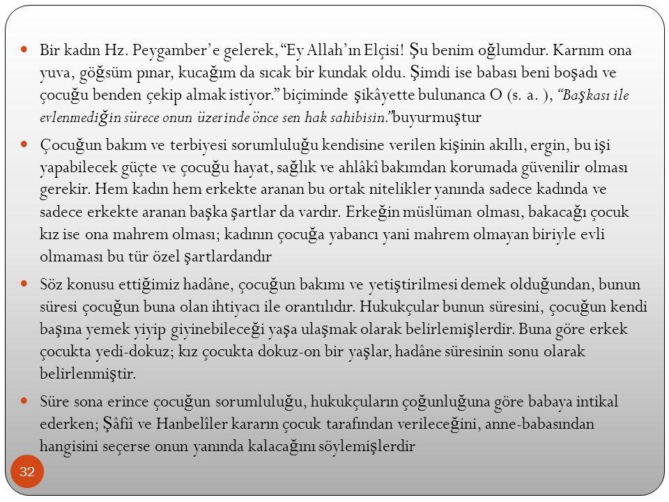 Bir kadın Hz. Peygamber'e gelerek, Ey Allah'ın Elçisi