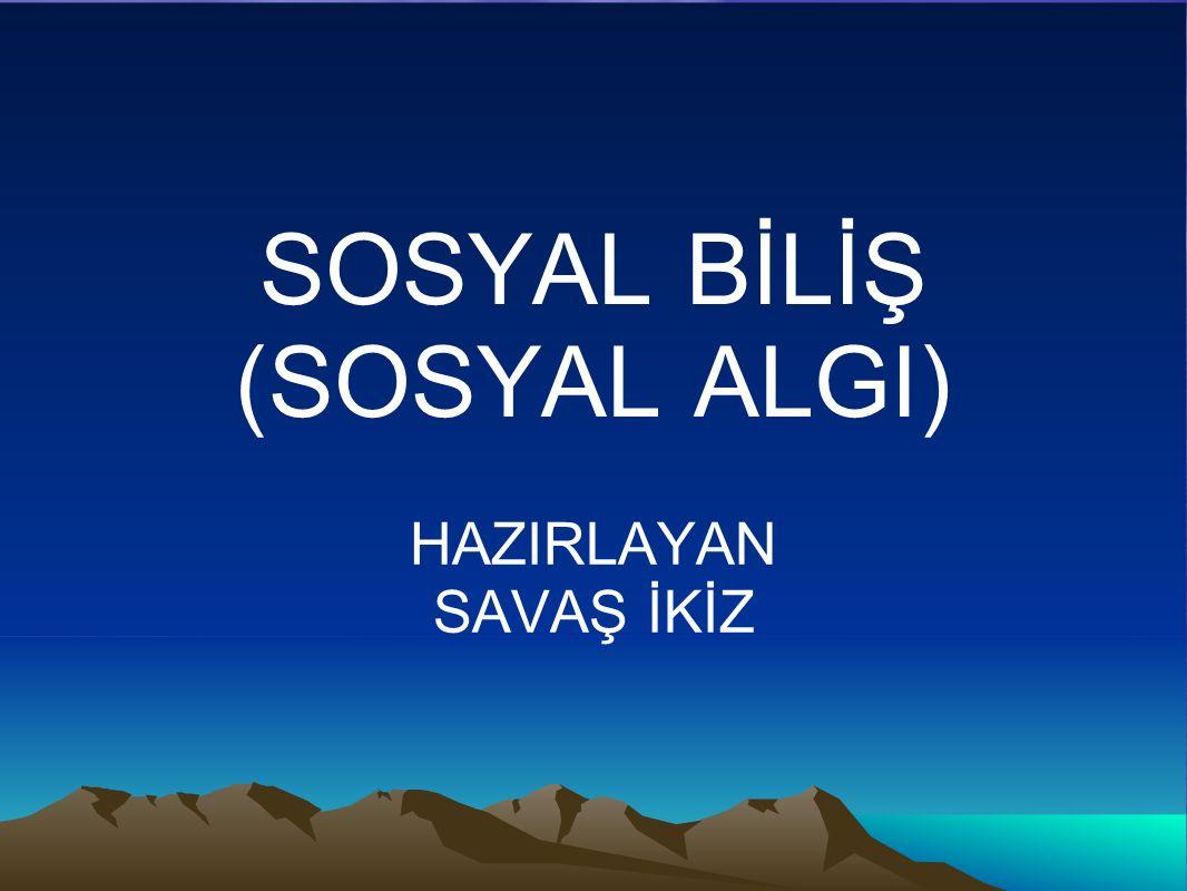 SOSYAL BİLİŞ (SOSYAL ALGI)