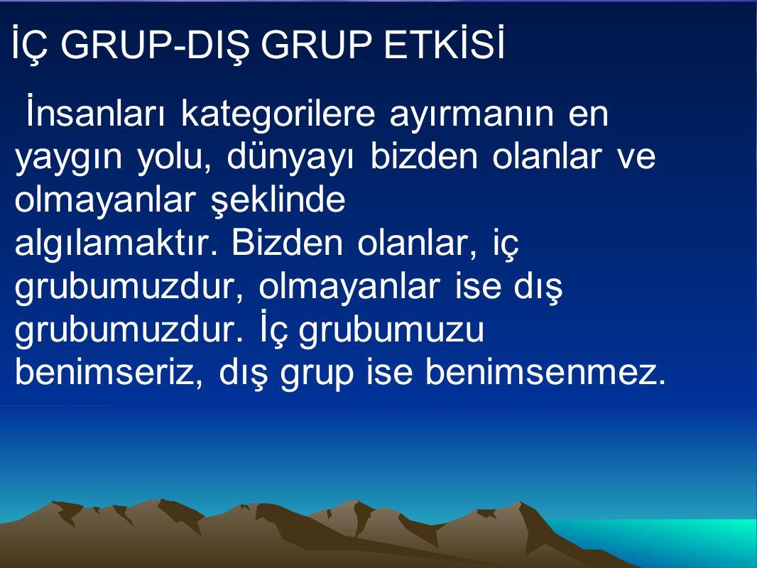 İÇ GRUP-DIŞ GRUP ETKİSİ