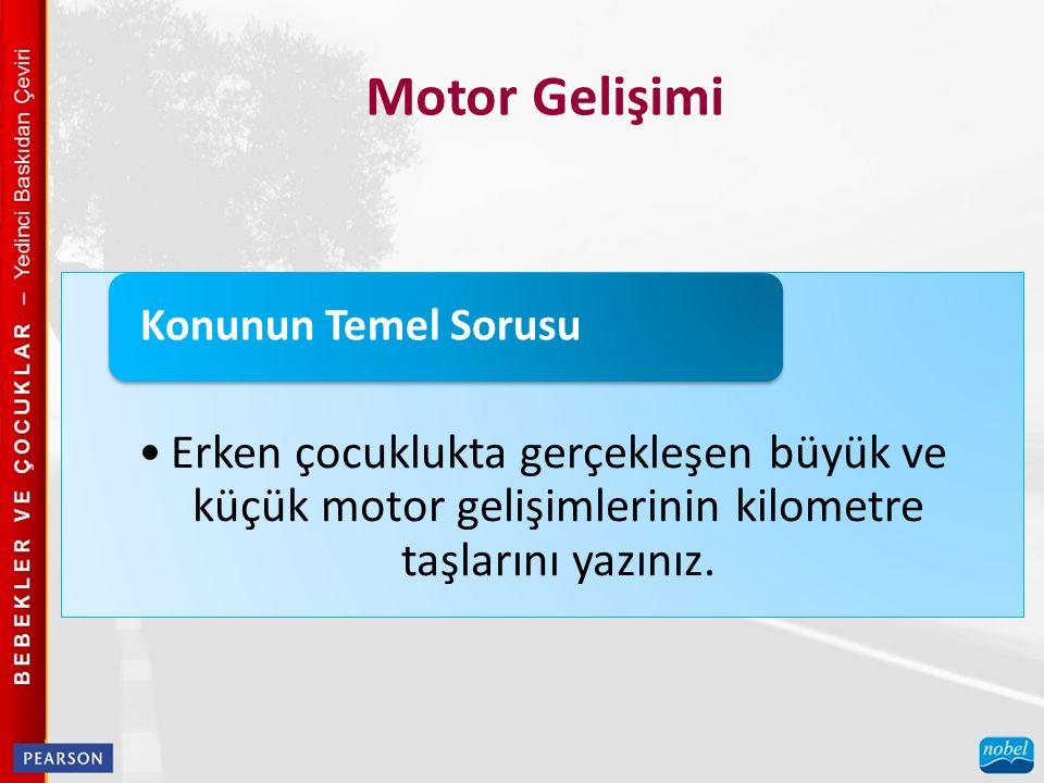 Motor Gelişimi Erken çocuklukta gerçekleşen büyük ve küçük motor gelişimlerinin kilometre taşlarını yazınız.