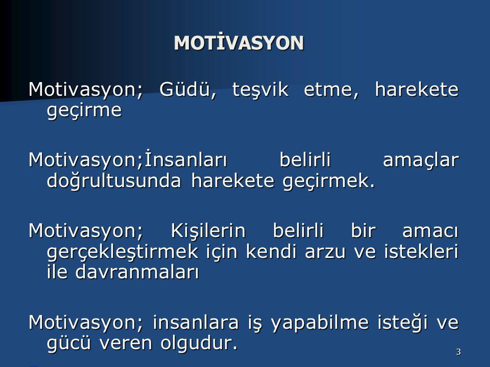 MOTİVASYON Motivasyon; Güdü, teşvik etme, harekete geçirme. Motivasyon;İnsanları belirli amaçlar doğrultusunda harekete geçirmek.